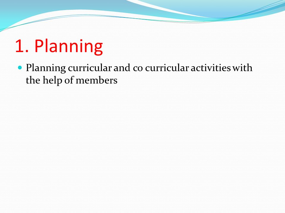 1. Planning Planning curricular and co curricular activities with the help of members