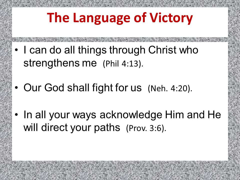 The Language of Victory I can do all things through Christ who strengthens me (Phil 4:13).
