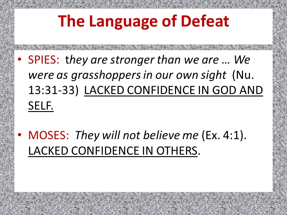 The Language of Defeat SPIES: they are stronger than we are … We were as grasshoppers in our own sight (Nu.