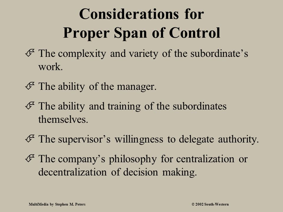 MultiMedia by Stephen M. Peters© 2002 South-Western Considerations for Proper Span of Control  The complexity and variety of the subordinate's work.