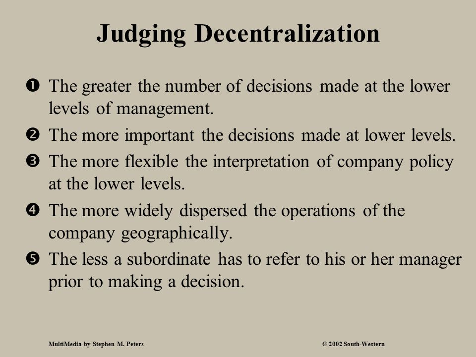 MultiMedia by Stephen M. Peters© 2002 South-Western Judging Decentralization  The greater the number of decisions made at the lower levels of managem