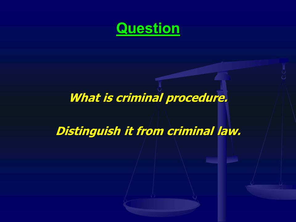 Question What is criminal procedure. Distinguish it from criminal law.
