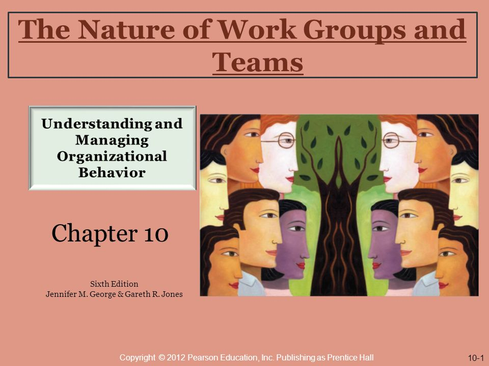 The Nature of Work Groups and Teams Chapter 10 Sixth Edition Jennifer M.