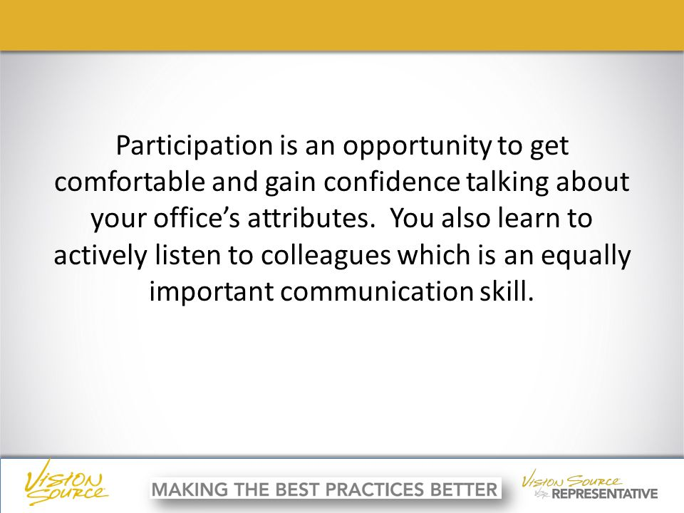 ç ç Participation is an opportunity to get comfortable and gain confidence talking about your office's attributes.