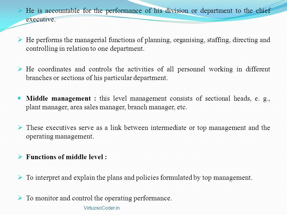  He is accountable for the performance of his division or department to the chief executive.  He performs the managerial functions of planning, orga