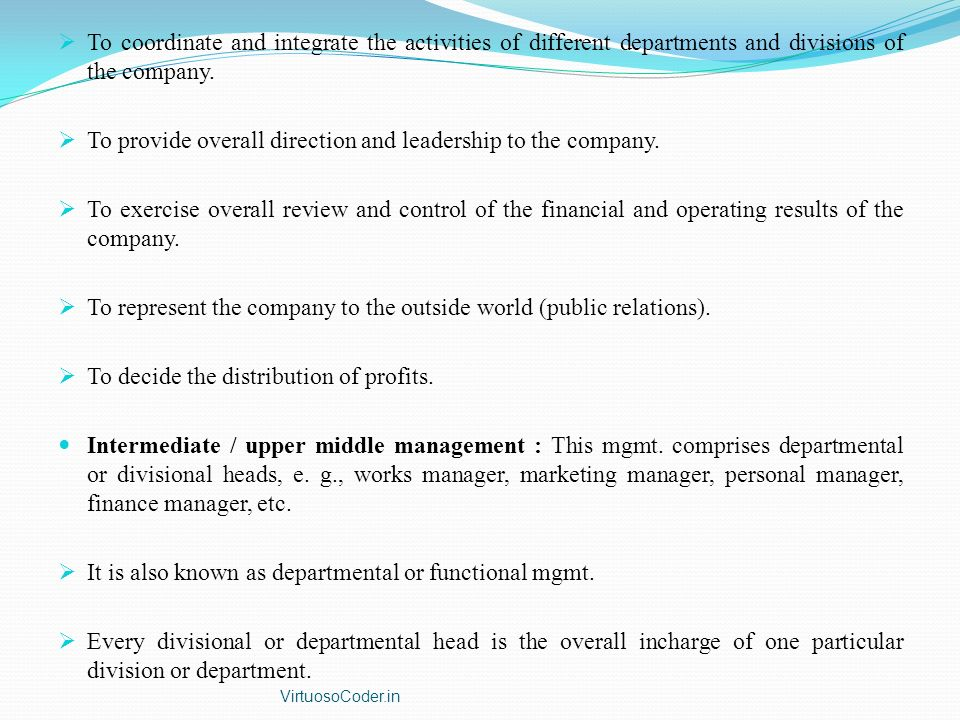  To coordinate and integrate the activities of different departments and divisions of the company.  To provide overall direction and leadership to t