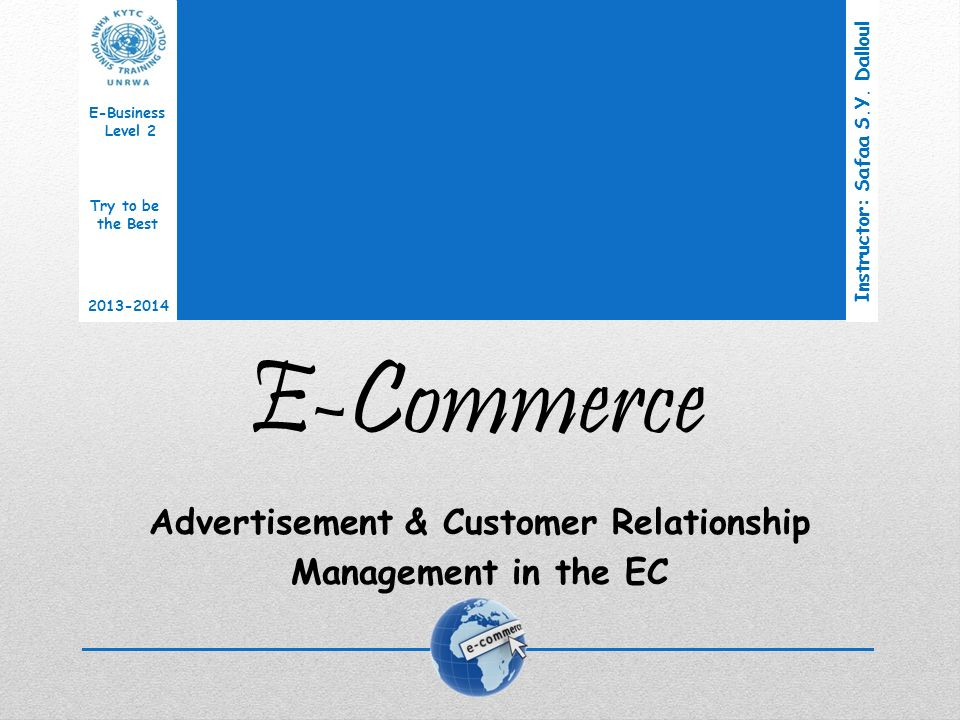 E-Commerce Advertisement & Customer Relationship Management in the EC Instructor: Safaa S.Y.