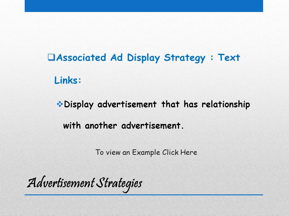 Advertisement Strategies  Associated Ad Display Strategy : Text Links:  Display advertisement that has relationship with another advertisement.