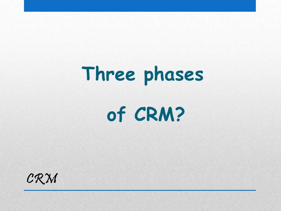 CRM Three phases of CRM