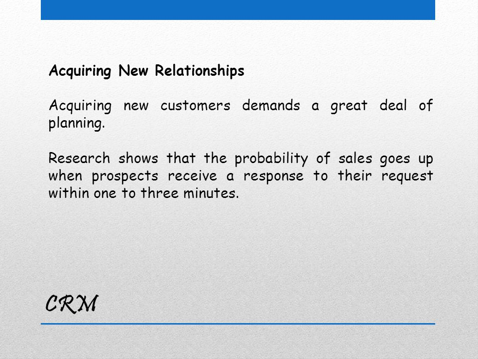 Acquiring New Relationships Acquiring new customers demands a great deal of planning.