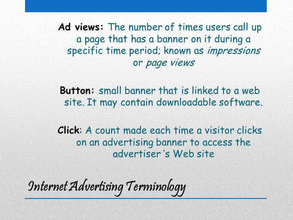 Internet Advertising Terminology Hit: a request for data on a web page or file.