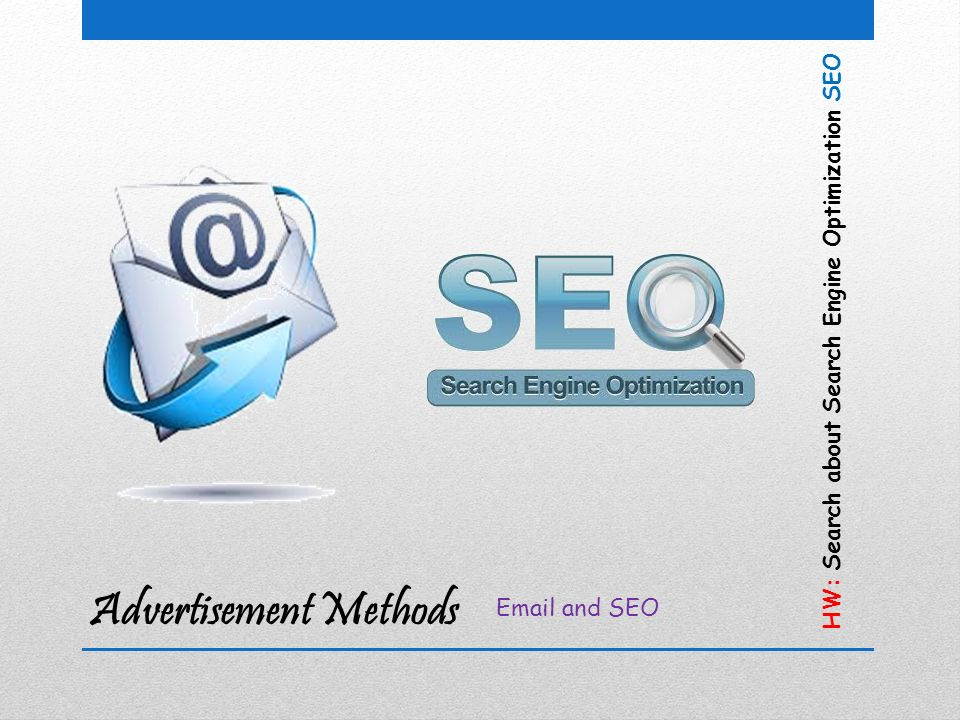 Advertisement Methods Email and SEO HW: Search about Search Engine Optimization SEO