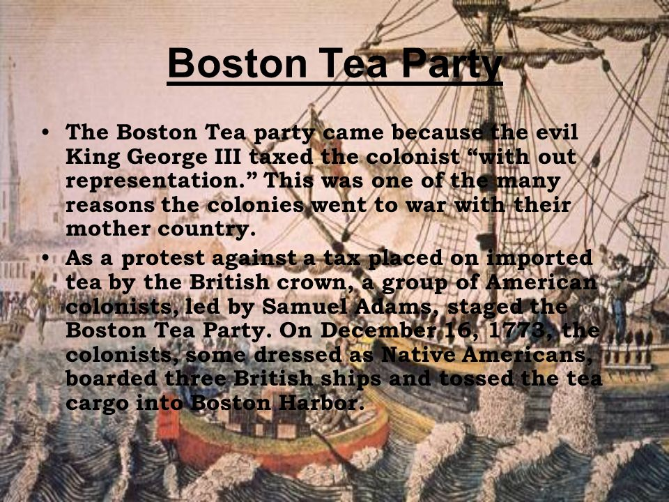 the boston tea party the colonial The infamous boston tea party, a protest against tea duties in december 1773 sparked off the american war of independence.