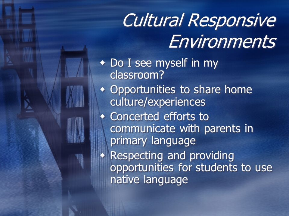 Cultural Responsive Environments  Do I see myself in my classroom.