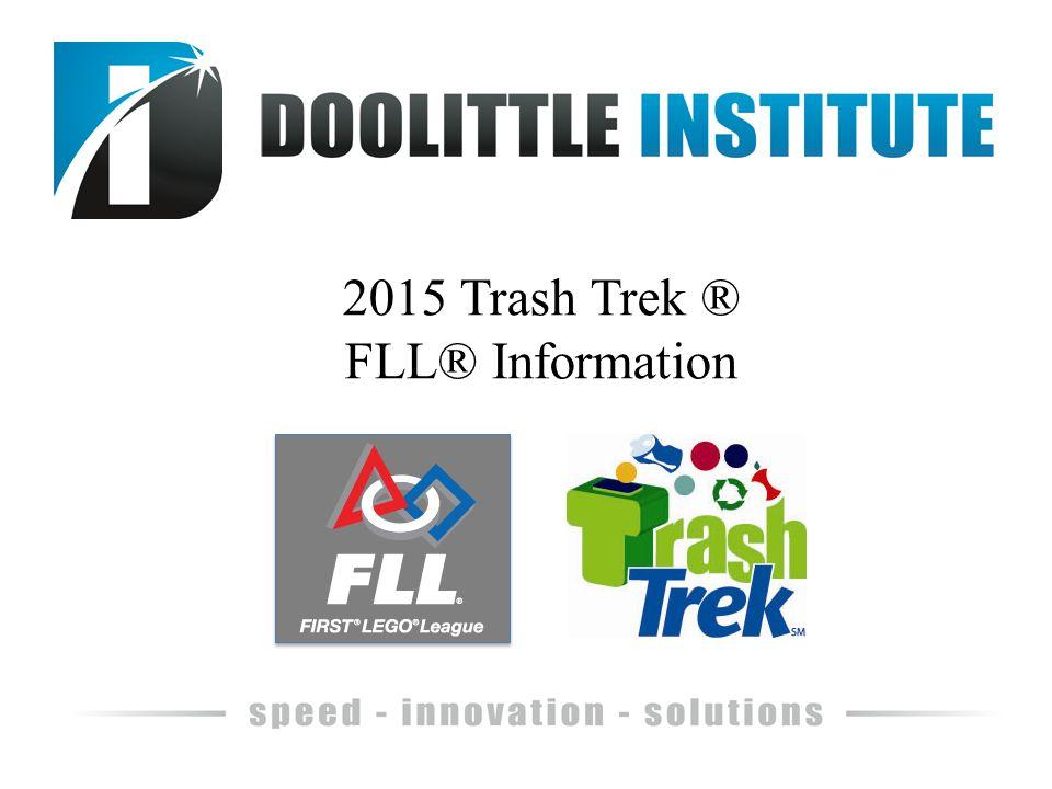 2015 Trash Trek ® FLL® Information. Topics EV3 Software and Robot ...