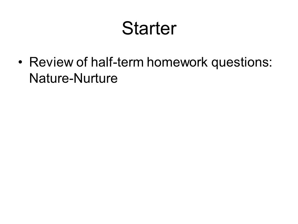learning objectives to understand the demands of the mark  2 starter review of half term homework questions nature nurture