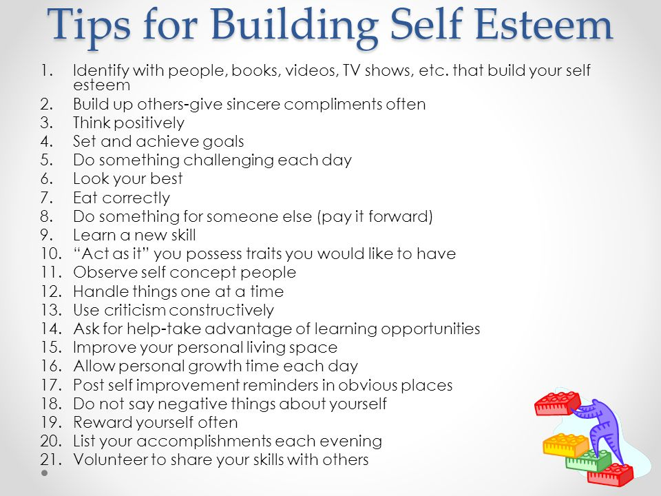 Tips for Building Self Esteem 1.Identify with people, books, videos, TV shows, etc.