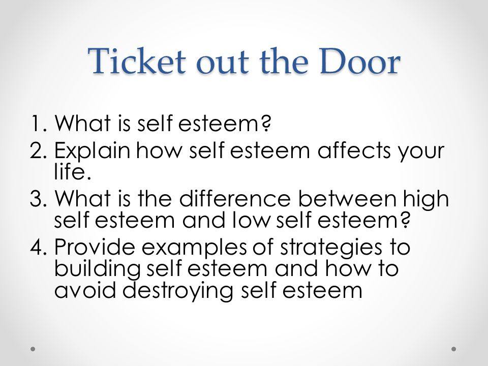 Ticket out the Door 1.What is self esteem. 2.Explain how self esteem affects your life.