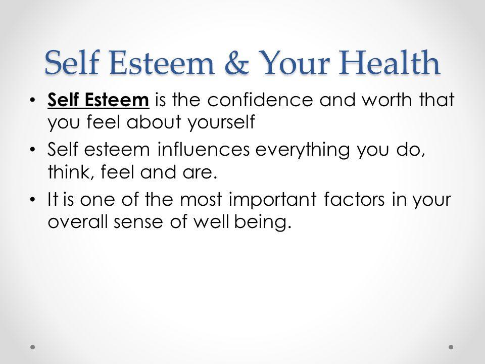 Self Esteem How you feel physically, mentally, and socially can affect your self esteem and your level of self esteem can affect your physical, mental, and social health!