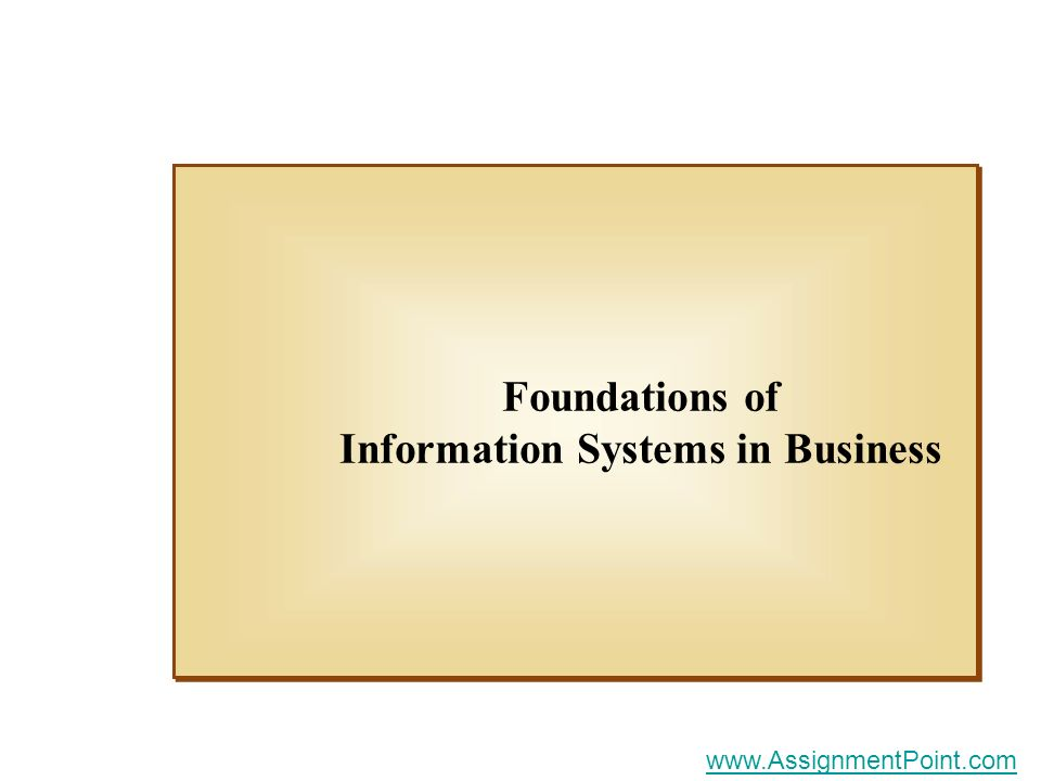 Foundations of Information Systems in Business www.AssignmentPoint.com