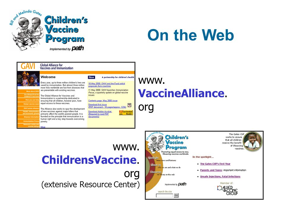 www. VaccineAlliance. org www. ChildrensVaccine. org (extensive Resource Center) On the Web