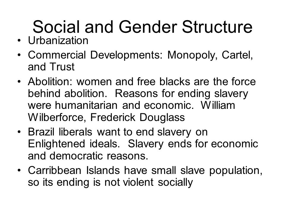Social and Gender Structure Urbanization Commercial Developments: Monopoly, Cartel, and Trust Abolition: women and free blacks are the force behind abolition.