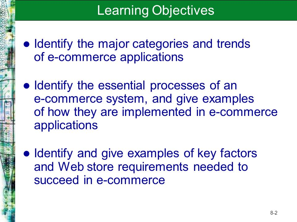 8-3 Learning Objectives Identify and explain the business value of several types of e-commerce marketplaces Discuss the benefits and trade-offs of several e-commerce clicks and bricks alternatives