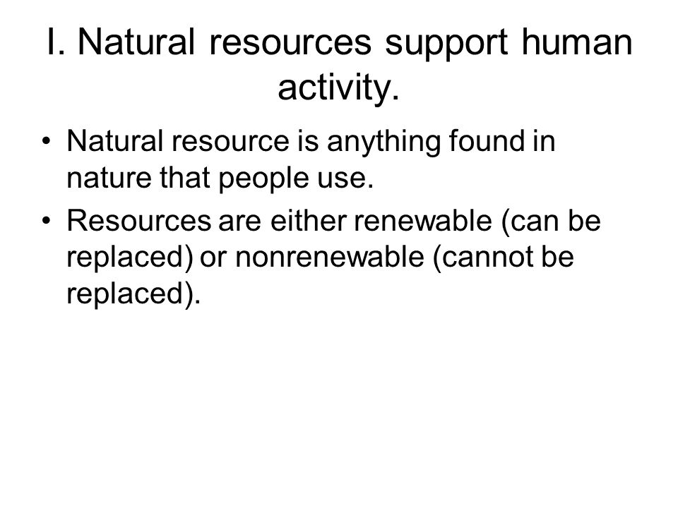 I. Natural resources support human activity.