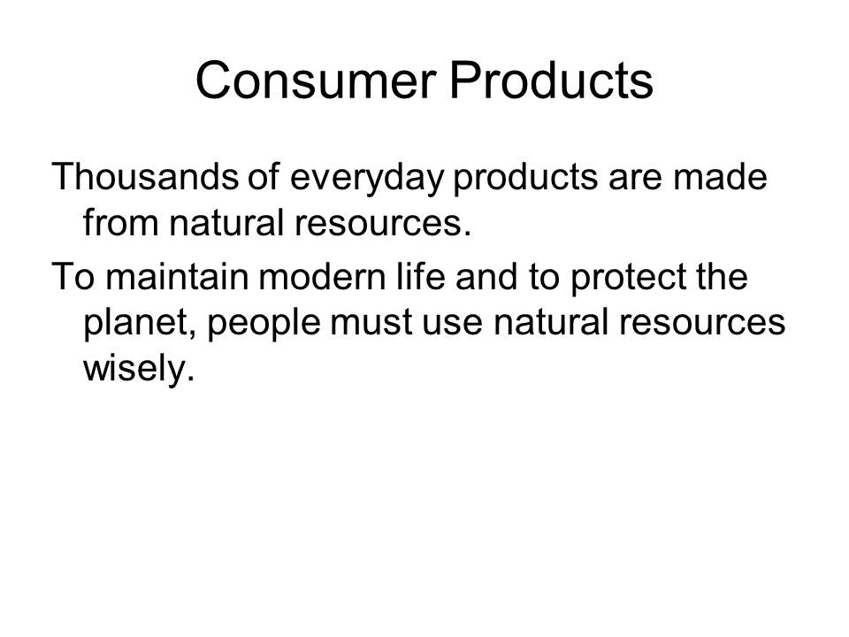 Consumer Products Thousands of everyday products are made from natural resources.
