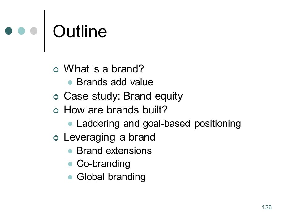 126 Outline What is a brand. Brands add value Case study: Brand equity How are brands built.