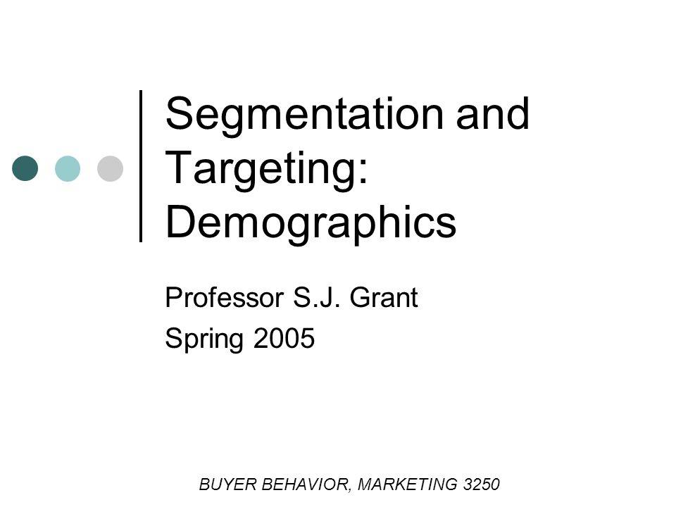 Segmentation and Targeting: Demographics Professor S.J.