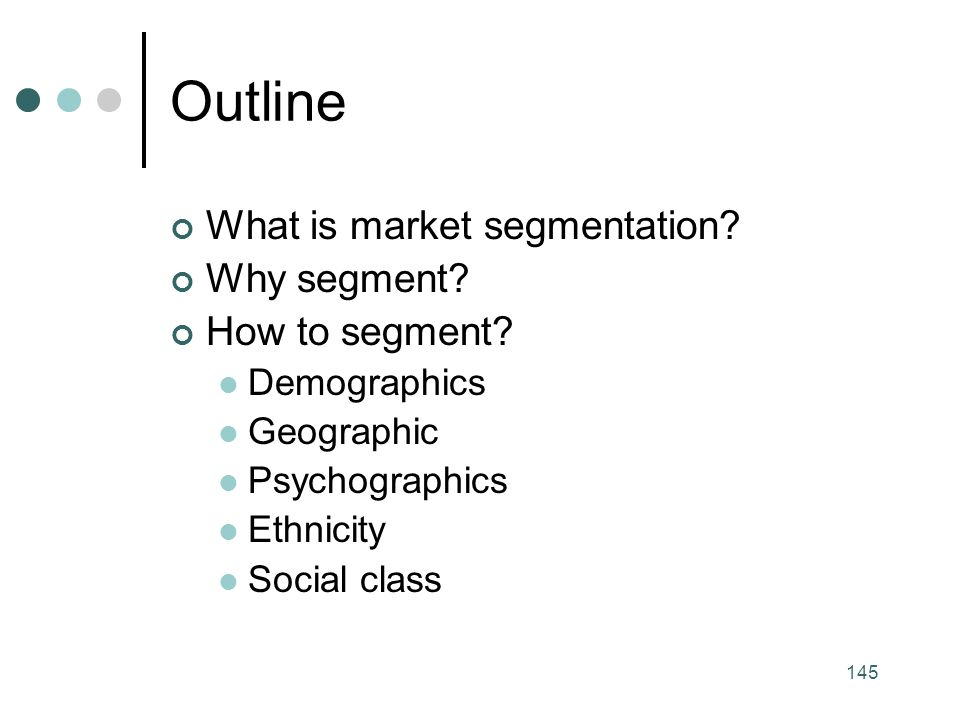 145 Outline What is market segmentation. Why segment.