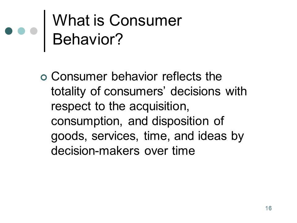 16 What is Consumer Behavior.