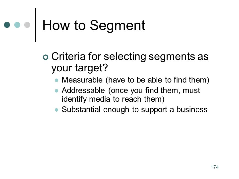 174 How to Segment Criteria for selecting segments as your target.