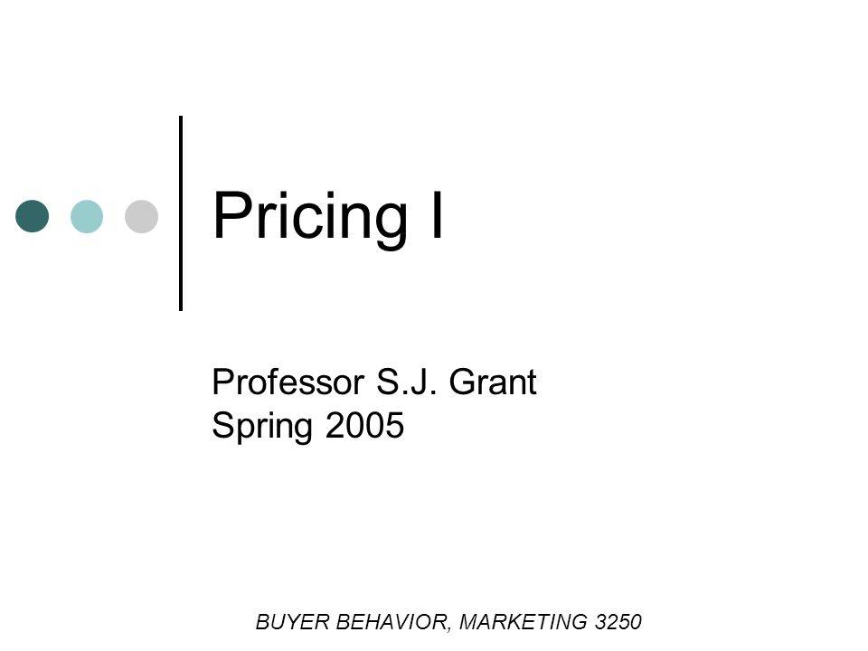 Pricing I Professor S.J. Grant Spring 2005 BUYER BEHAVIOR, MARKETING 3250