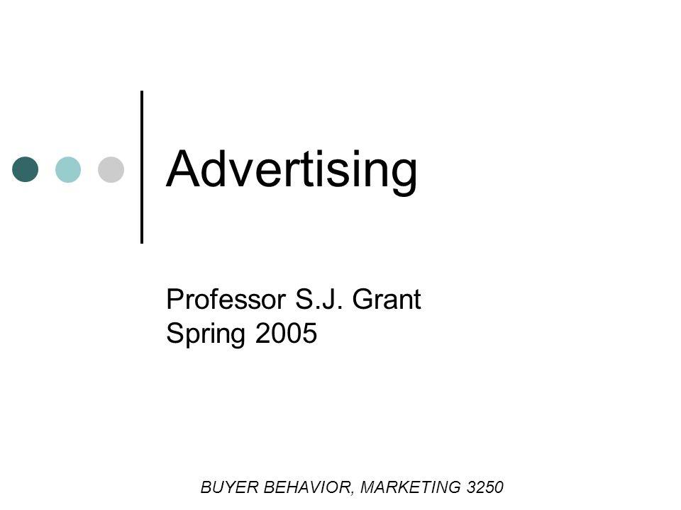 Advertising Professor S.J. Grant Spring 2005 BUYER BEHAVIOR, MARKETING 3250