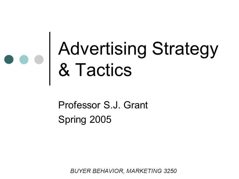 Professor S.J. Grant Spring 2005 Advertising Strategy & Tactics BUYER BEHAVIOR, MARKETING 3250