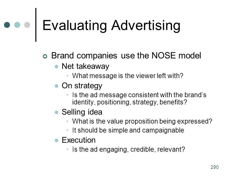 290 Evaluating Advertising Brand companies use the NOSE model Net takeaway What message is the viewer left with.