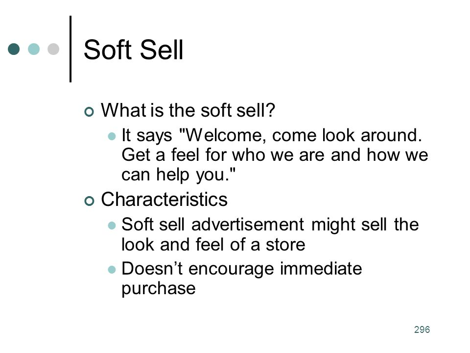 296 Soft Sell What is the soft sell. It says Welcome, come look around.