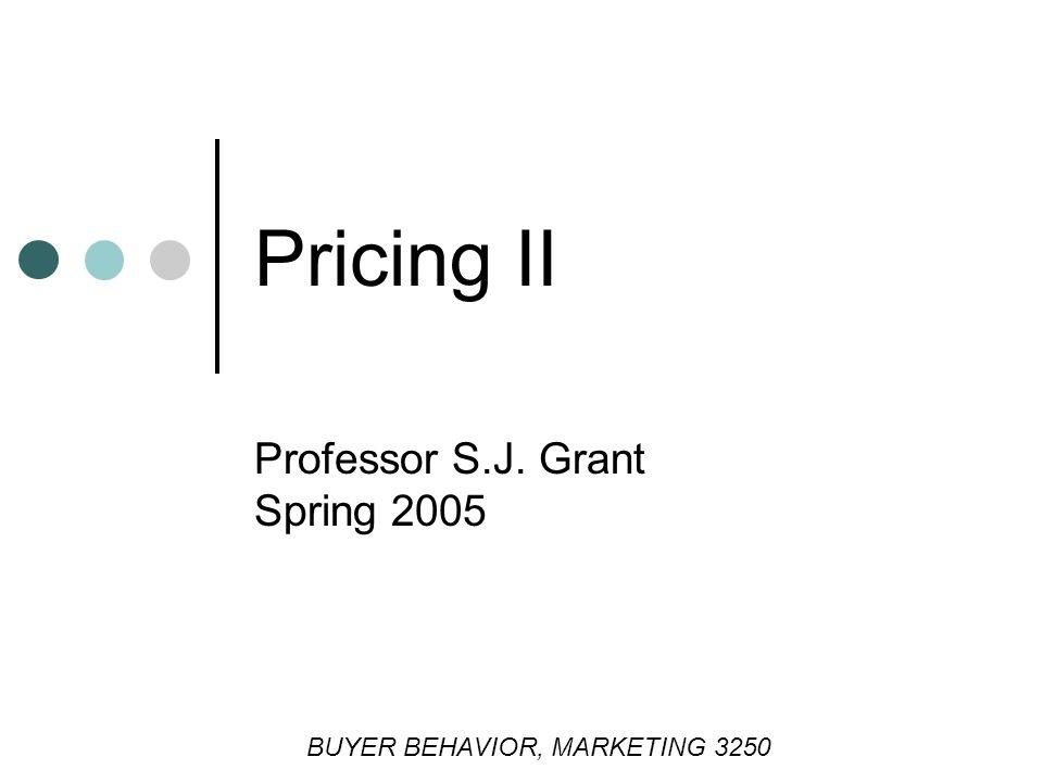 Pricing II Professor S.J. Grant Spring 2005 BUYER BEHAVIOR, MARKETING 3250