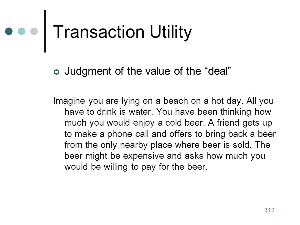 312 Transaction Utility Judgment of the value of the deal Imagine you are lying on a beach on a hot day.