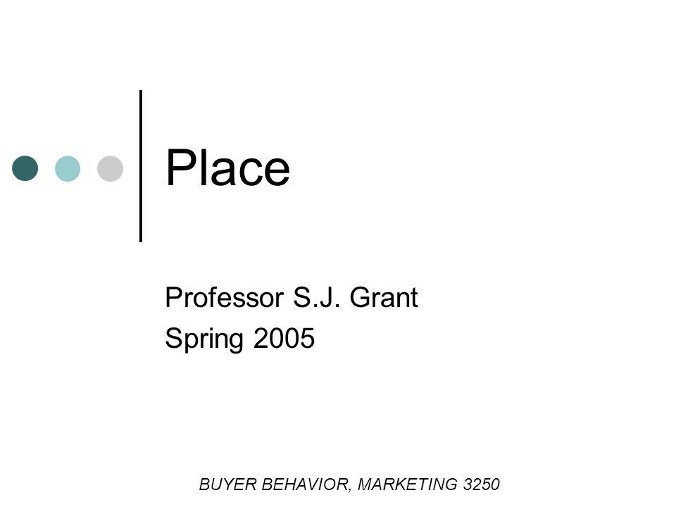 Place Professor S.J. Grant Spring 2005 BUYER BEHAVIOR, MARKETING 3250