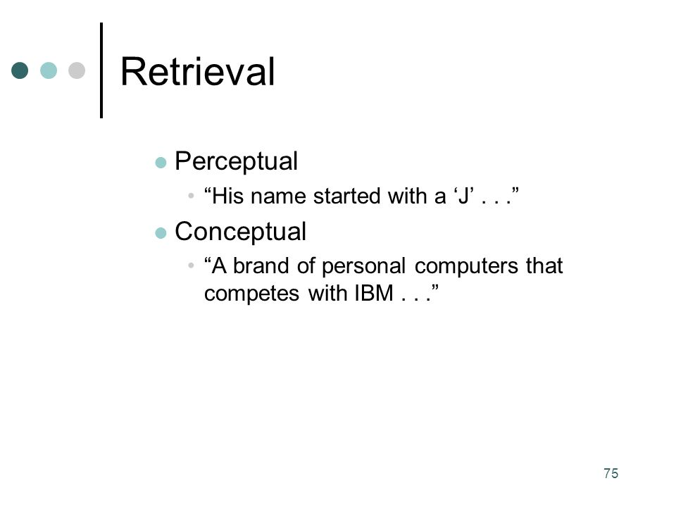 75 Retrieval Perceptual His name started with a 'J'... Conceptual A brand of personal computers that competes with IBM...