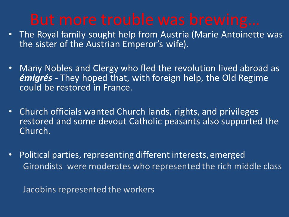 But more trouble was brewing… The Royal family sought help from Austria (Marie Antoinette was the sister of the Austrian Emperor's wife).