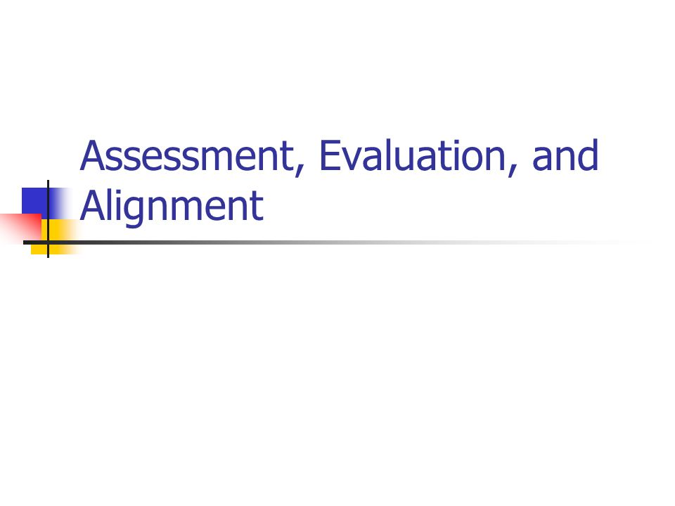 Assessment, Evaluation, and Alignment