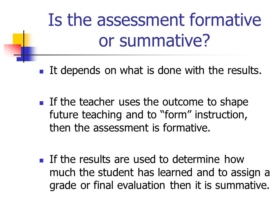 Is the assessment formative or summative. It depends on what is done with the results.