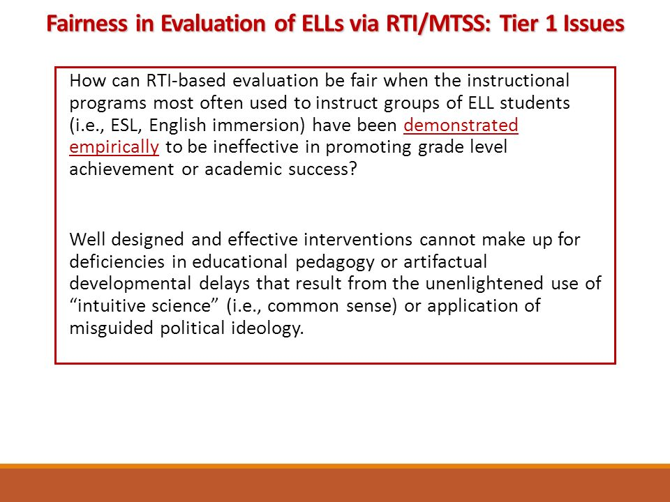 How can RTI-based evaluation be fair when the instructional programs most often used to instruct groups of ELL students (i.e., ESL, English immersion) have been demonstrated empirically to be ineffective in promoting grade level achievement or academic success.