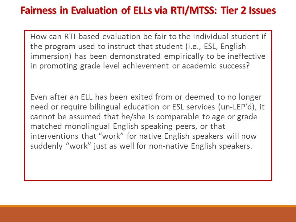 How can RTI-based evaluation be fair to the individual student if the program used to instruct that student (i.e., ESL, English immersion) has been demonstrated empirically to be ineffective in promoting grade level achievement or academic success.