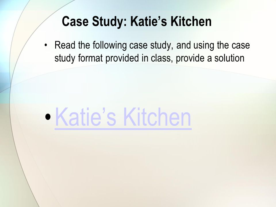 Case Study: Katie's Kitchen Read the following case study, and using the case study format provided in class, provide a solution Katie's Kitchen