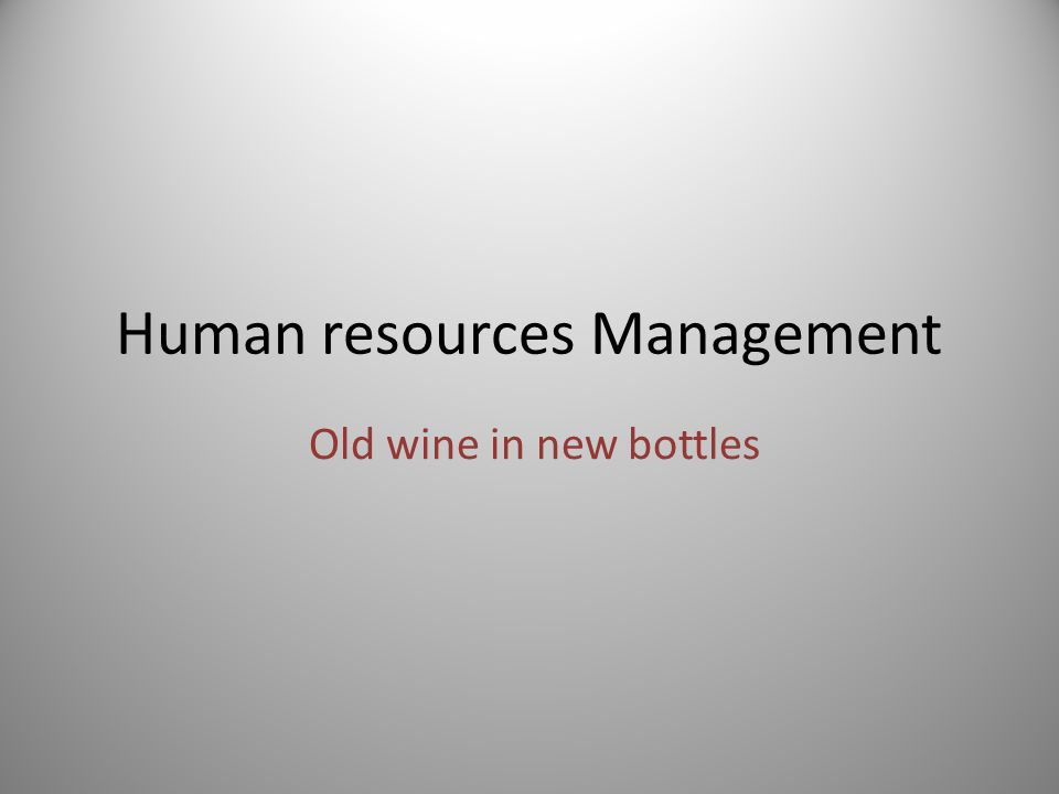 Human resources Management Old wine in new bottles